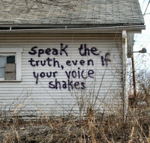 """Speak the truth, even if your voice shakes."""